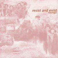 RESIST & EXIST Kwangju LP