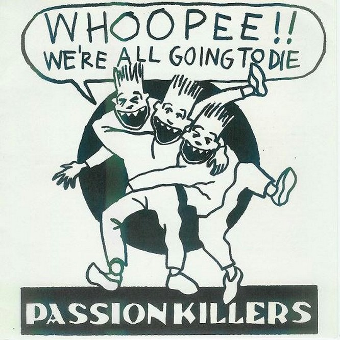 PASSION KILLERS - Whoopee!! We're All Going to Die